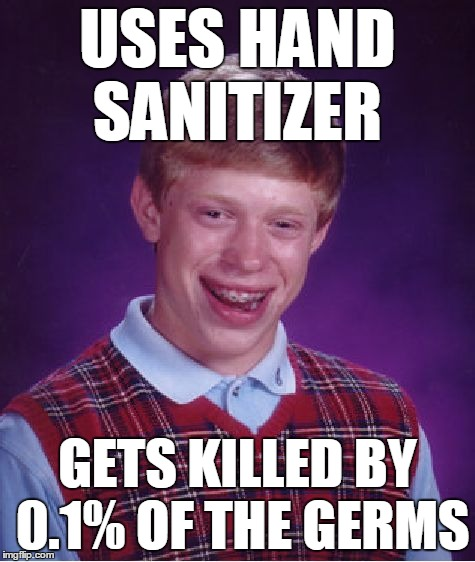 Bad Luck Brian Meme | USES HAND SANITIZER GETS KILLED BY 0.1% OF THE GERMS | image tagged in memes,bad luck brian | made w/ Imgflip meme maker