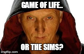 Saw Fulla | GAME OF LIFE.. OR THE SIMS? | image tagged in memes,saw fulla | made w/ Imgflip meme maker