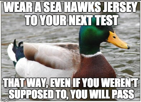 Actual Advice Mallard | WEAR A SEA HAWKS JERSEY TO YOUR NEXT TEST THAT WAY, EVEN IF YOU WEREN'T SUPPOSED TO, YOU WILL PASS | image tagged in memes,actual advice mallard,seahawks,pass,seahawks lose | made w/ Imgflip meme maker