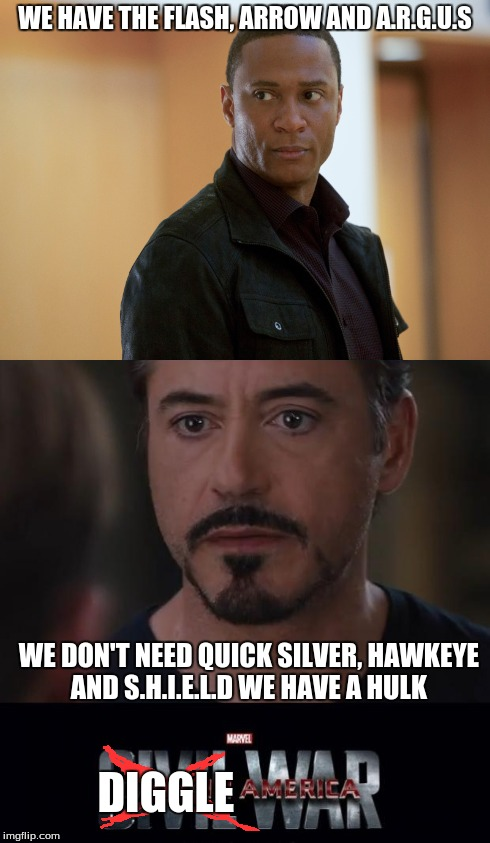 diggle war | WE HAVE THE FLASH, ARROW AND A.R.G.U.S WE DON'T NEED QUICK SILVER, HAWKEYE AND S.H.I.E.L.D WE HAVE A HULK DIGGLE | image tagged in the flash,comics | made w/ Imgflip meme maker