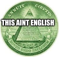 Illuminati | THIS AINT ENGLISH | image tagged in illuminati | made w/ Imgflip meme maker