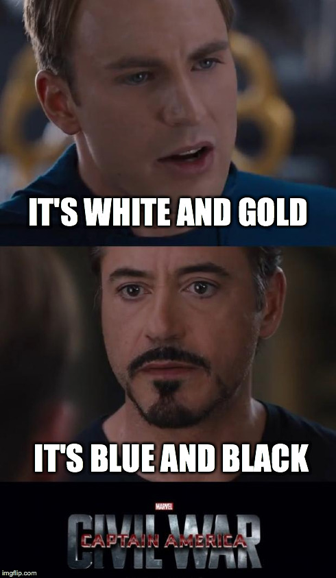 Marvel Civil War Meme | IT'S WHITE AND GOLD IT'S BLUE AND BLACK | image tagged in marvel civil war template,marvelstudios | made w/ Imgflip meme maker