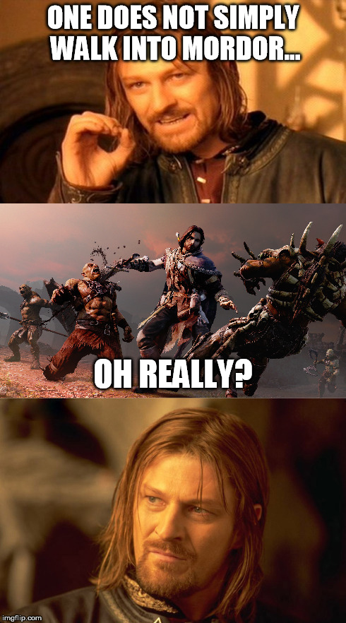 Boromir did not anticipate Talion in Shadow of Mordor. | ONE DOES NOT SIMPLY WALK INTO MORDOR... OH REALLY? | image tagged in boromir,shadow of mordor,lord of the rings,talion | made w/ Imgflip meme maker