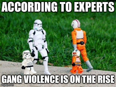 ACCORDING TO EXPERTS GANG VIOLENCE IS ON THE RISE | image tagged in suburban danger,funny | made w/ Imgflip meme maker