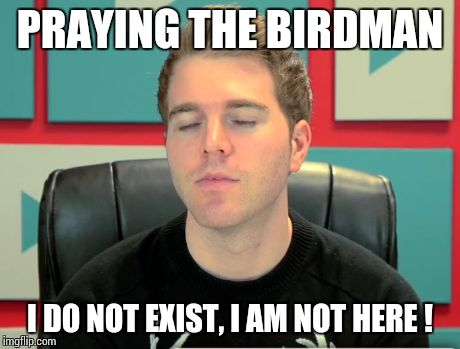 What does YouTube blieve in ? | PRAYING THE BIRDMAN I DO NOT EXIST, I AM NOT HERE ! | image tagged in youtube,youtubers,birds | made w/ Imgflip meme maker