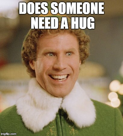 Buddy The Elf Does Somebody Need A Hug