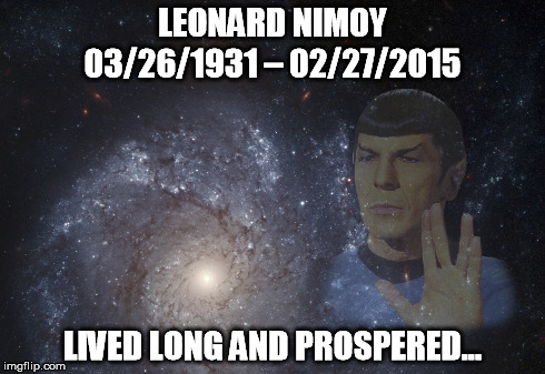 Nimoy Tribute | LEONARD NIMOY LIVED LONG AND PROSPERED... 03/26/1931 – 02/27/2015 | image tagged in leonard,nimoy,spock,star trek,tribute,death | made w/ Imgflip meme maker