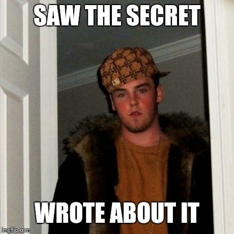 Scumbag Steve Meme | SAW THE SECRET WROTE ABOUT IT | image tagged in memes,scumbag steve | made w/ Imgflip meme maker