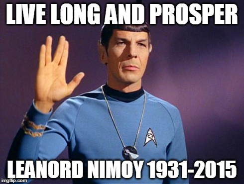 spock live long and prosper | LIVE LONG AND PROSPER LEANORD NIMOY 1931-2015 | image tagged in spock live long and prosper | made w/ Imgflip meme maker