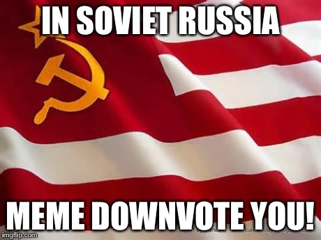 In soviet russia, | IN SOVIET RUSSIA MEME DOWNVOTE YOU! | image tagged in in soviet russia, | made w/ Imgflip meme maker