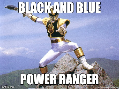 Black and Blue Power Ranger | BLACK AND BLUE POWER RANGER | image tagged in black and blue dress,white and gold dress,power rangers,2015,memes | made w/ Imgflip meme maker