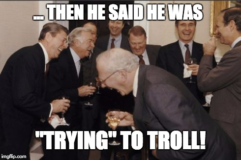 "Laughing Men In Suits Meme | ... THEN HE SAID HE WAS ""TRYING"" TO TROLL! 