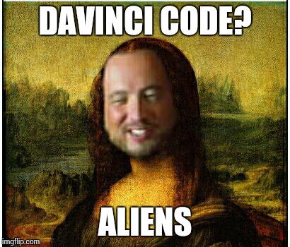DAVINCI CODE? ALIENS | image tagged in ancient aliens | made w/ Imgflip meme maker