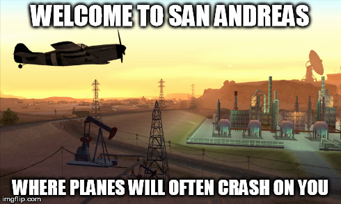 WELCOME TO SAN ANDREAS WHERE PLANES WILL OFTEN CRASH ON YOU | made w/ Imgflip meme maker