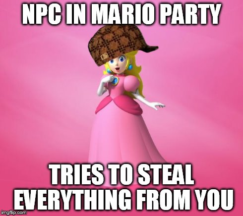 Princess Peach | NPC IN MARIO PARTY TRIES TO STEAL EVERYTHING FROM YOU | image tagged in princess peach,scumbag | made w/ Imgflip meme maker