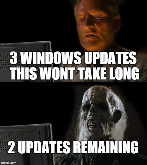 Ill Just Wait Here Meme | 3 WINDOWS UPDATES THIS WONT TAKE LONG 2 UPDATES REMAINING | image tagged in memes,ill just wait here | made w/ Imgflip meme maker