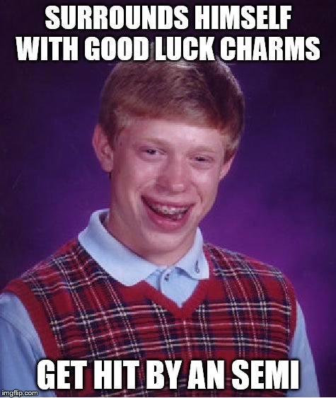 semi  | SURROUNDS HIMSELF WITH GOOD LUCK CHARMS GET HIT BY AN SEMI | image tagged in memes,bad luck brian,semi,truck | made w/ Imgflip meme maker