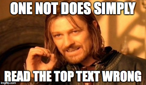 One Does Not Simply Meme | ONE NOT DOES SIMPLY READ THE TOP TEXT WRONG | image tagged in memes,one does not simply | made w/ Imgflip meme maker