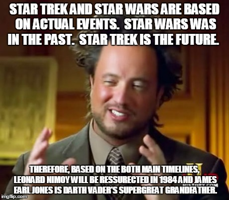 Ancient Aliens Meme | STAR TREK AND STAR WARS ARE BASED ON ACTUAL EVENTS.  STAR WARS WAS IN THE PAST.  STAR TREK IS THE FUTURE. THEREFORE, BASED ON THE BOTH MAIN  | image tagged in memes,ancient aliens | made w/ Imgflip meme maker