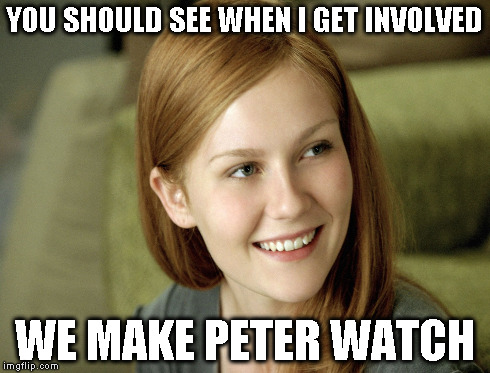 YOU SHOULD SEE WHEN I GET INVOLVED WE MAKE PETER WATCH | made w/ Imgflip meme maker