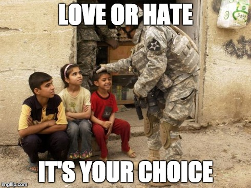 LOVE OR HATE IT'S YOUR CHOICE | image tagged in love or war | made w/ Imgflip meme maker