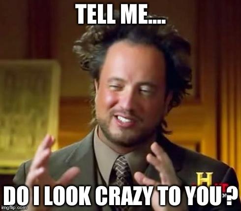 igk5n ancient aliens meme imgflip,Crazy Look Meme