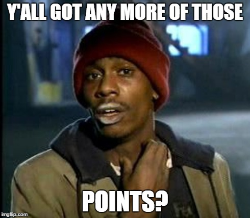 Y'ALL GOT ANY MORE OF THOSE POINTS? | made w/ Imgflip meme maker