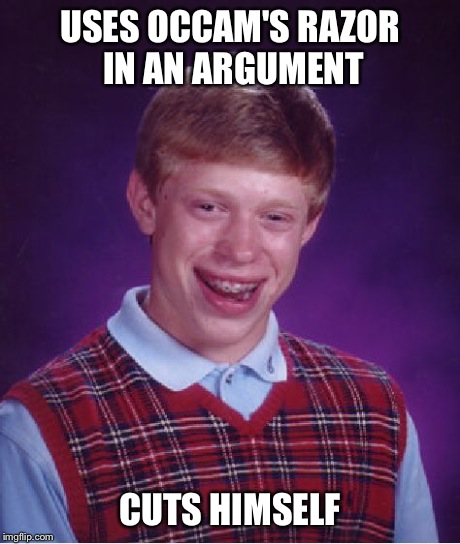 Bad Luck Philosopher | USES OCCAM'S RAZOR IN AN ARGUMENT CUTS HIMSELF | image tagged in memes,bad luck brian,philosophy,atheism,atheist,cutting | made w/ Imgflip meme maker