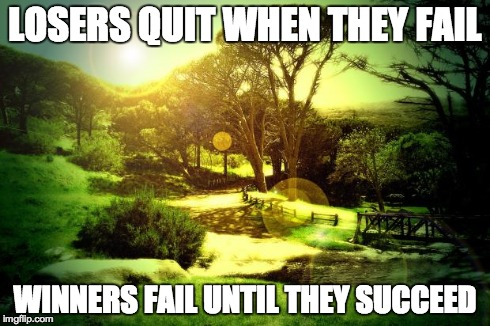 LOSERS QUIT WHEN THEY FAIL WINNERS FAIL UNTIL THEY SUCCEED | image tagged in losers quit | made w/ Imgflip meme maker