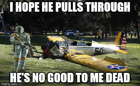 I HOPE HE PULLS THROUGH HE'S NO GOOD TO ME DEAD | image tagged in memes,boba fett,harrison ford | made w/ Imgflip meme maker