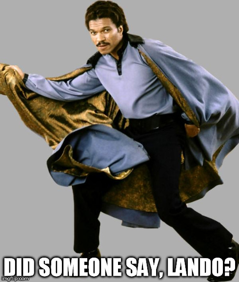 DID SOMEONE SAY, LANDO? | made w/ Imgflip meme maker