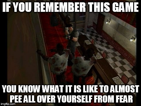 If You Remember This Game | IF YOU REMEMBER THIS GAME YOU KNOW WHAT IT IS LIKE TO ALMOST PEE ALL OVER YOURSELF FROM FEAR | image tagged in resident evil,fear,if,remember,video games | made w/ Imgflip meme maker