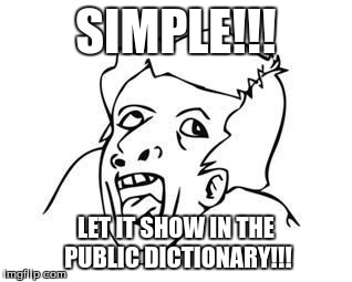 Genius | SIMPLE!!! LET IT SHOW IN THE PUBLIC DICTIONARY!!! | image tagged in genius | made w/ Imgflip meme maker