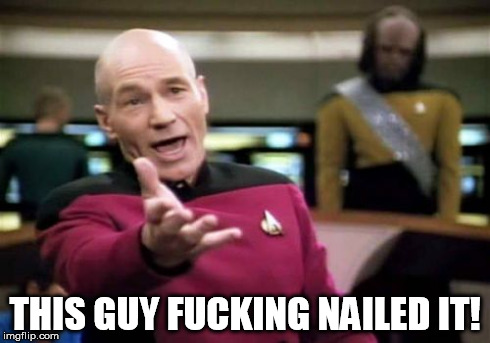 THIS GUY F**KING NAILED IT! | image tagged in memes,picard wtf | made w/ Imgflip meme maker