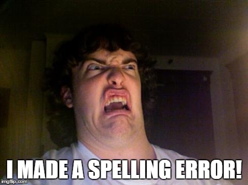 Oh No | I MADE A SPELLING ERROR! | image tagged in oh no | made w/ Imgflip meme maker