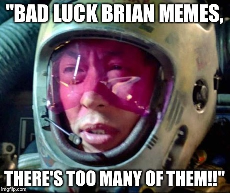 "Star Wars Too Many Of Them | ""BAD LUCK BRIAN MEMES, THERE'S TOO MANY OF THEM!!"" 