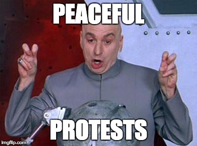 Dr Evil Laser Meme | PEACEFUL PROTESTS | image tagged in dr evil air quotes | made w/ Imgflip meme maker
