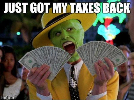 aaaand its gone | JUST GOT MY TAXES BACK | image tagged in memes,money money | made w/ Imgflip meme maker