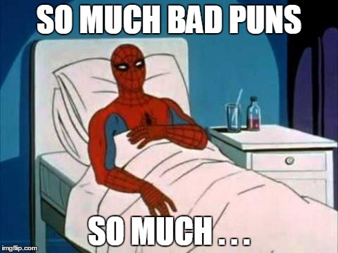 Spiderman in Hospital | SO MUCH BAD PUNS SO MUCH . . . | image tagged in spiderman in hospital | made w/ Imgflip meme maker