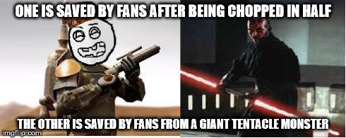 Boba Fett Vapid face and Darth Maul | ONE IS SAVED BY FANS AFTER BEING CHOPPED IN HALF THE OTHER IS SAVED BY FANS FROM A GIANT TENTACLE MONSTER | image tagged in boba fett vapid face and darth maul,scumbag,meme,boba fett,darth maul,star wars | made w/ Imgflip meme maker