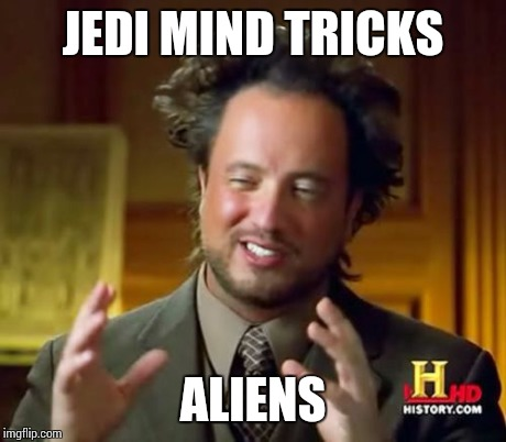 Ancient Aliens Meme | JEDI MIND TRICKS ALIENS | image tagged in memes,ancient aliens | made w/ Imgflip meme maker