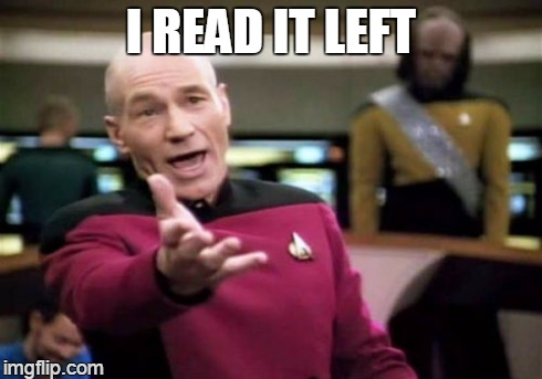 Picard Wtf Meme | I READ IT LEFT | image tagged in memes,picard wtf | made w/ Imgflip meme maker