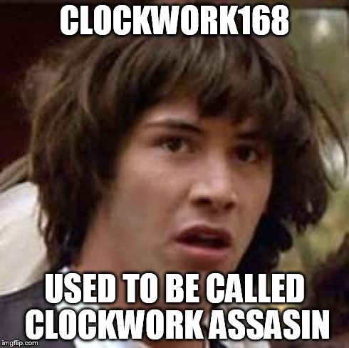 Conspiracy Keanu Meme | CLOCKWORK168 USED TO BE CALLED CLOCKWORK ASSASIN | image tagged in memes,conspiracy keanu | made w/ Imgflip meme maker