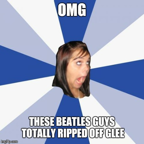OMG THESE BEATLES GUYS TOTALLY RIPPED OFF GLEE | made w/ Imgflip meme maker