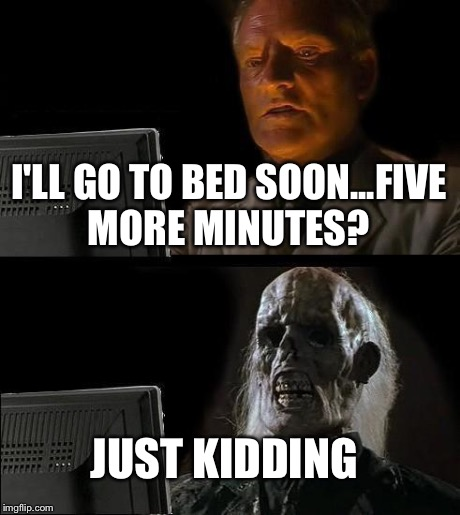 Ill Just Wait Here Meme - Imgflip  Go To Bed Meme