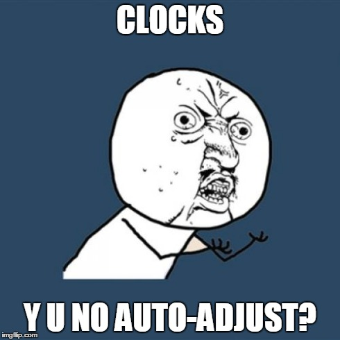Y U No Meme | CLOCKS Y U NO AUTO-ADJUST? | image tagged in memes,y u no | made w/ Imgflip meme maker