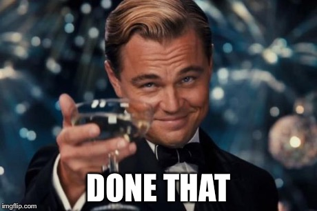 Leonardo Dicaprio Cheers Meme | DONE THAT | image tagged in memes,leonardo dicaprio cheers | made w/ Imgflip meme maker
