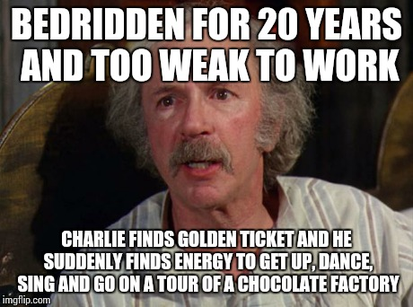 The Worst Grandfather Ever | BEDRIDDEN FOR 20 YEARS AND TOO WEAK TO WORK CHARLIE FINDS GOLDEN TICKET AND HE SUDDENLY FINDS ENERGY TO GET UP, DANCE, SING AND GO ON A TOUR | image tagged in grandpa joe,memes | made w/ Imgflip meme maker