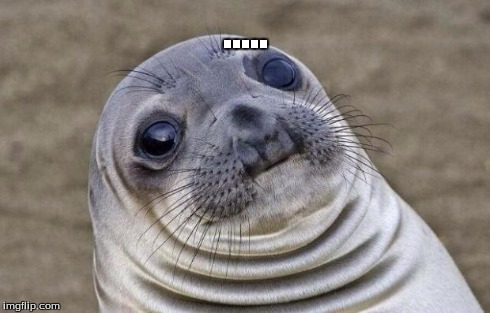 Awkward Moment Sealion Meme | ..... | image tagged in memes,awkward moment sealion | made w/ Imgflip meme maker