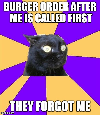 Social Anxiety Cat | BURGER ORDER AFTER ME IS CALLED FIRST THEY FORGOT ME | image tagged in social anxiety cat | made w/ Imgflip meme maker